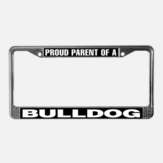Proud Parent of a Bulldog License Plate Frame