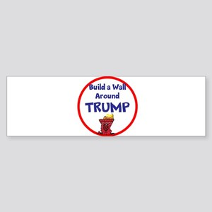 Build a wall around Trump Bumper Sticker