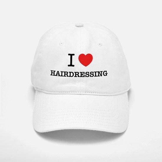 I Love HAIRDRESSING Baseball Baseball Cap