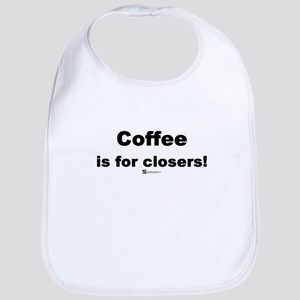 Coffee is for closers! (new) -  Bib