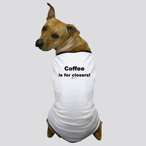 Coffee is for closers! (new) - Dog T-Shirt