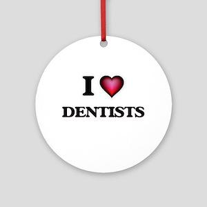 I love Dentists Round Ornament