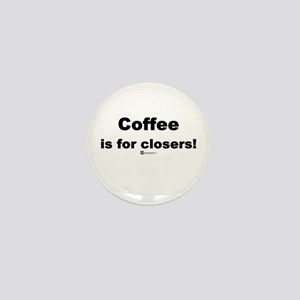 Coffee is for closers! (new) - Mini Button