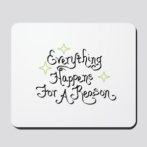 Everything Happens For A Reason Mousepad