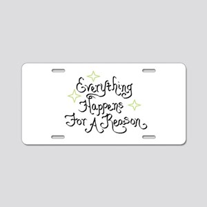 Everything Happens For A Re Aluminum License Plate