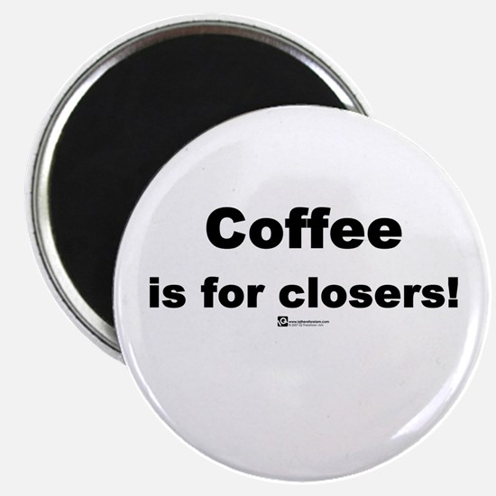 Coffee is for closers! (new) - Magnet