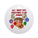 Christmas I want my Airman Ornament (Round)