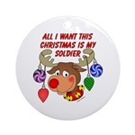 Christmas I want my Soldier Ornament (Round)