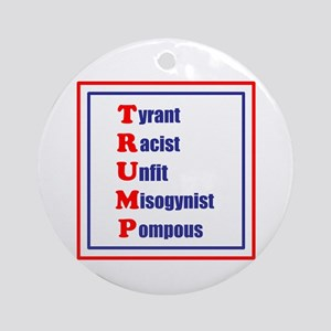 Trump, Tyrant, Racist, Unfit, Round Ornament