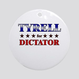 TYRELL for dictator Ornament (Round)