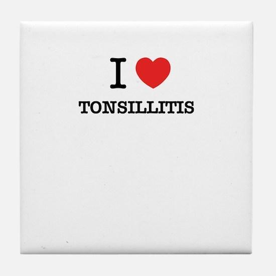I Love TONSILLITIS Tile Coaster