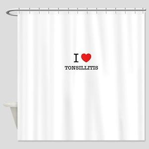 I Love TONSILLITIS Shower Curtain