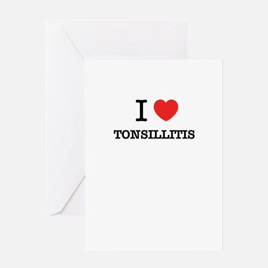 I Love TONSILLITIS Greeting Cards