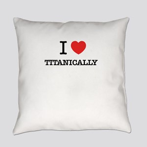I Love TITANICALLY Everyday Pillow