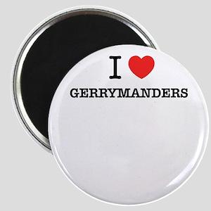 I Love GERRYMANDERS Magnets