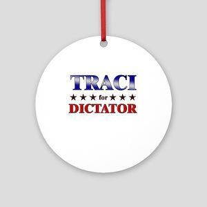 TRACI for dictator Ornament (Round)