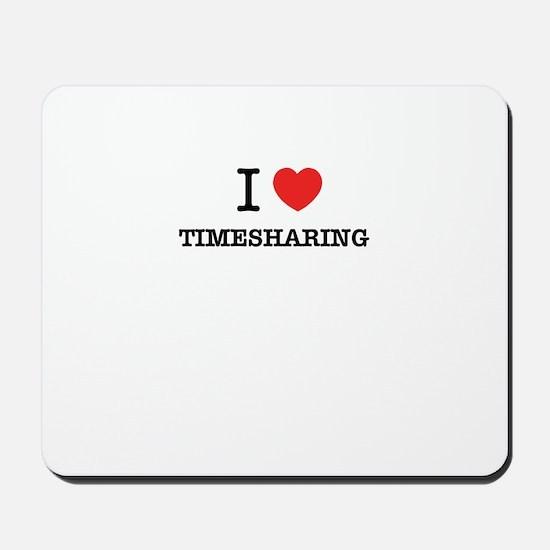 I Love TIMESHARING Mousepad