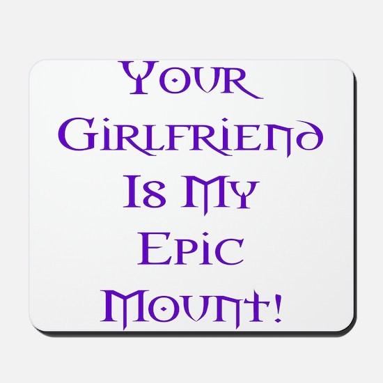 Girlfriend is my Epic Mount Mousepad