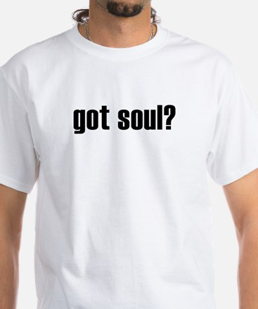 got soul? White T-Shirt