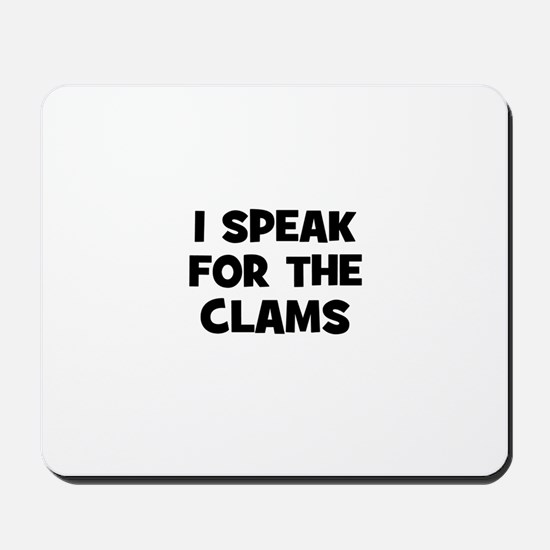 I Speak For The Clams Mousepad