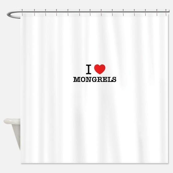 I Love MONGRELS Shower Curtain