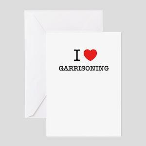 I Love GARRISONING Greeting Cards