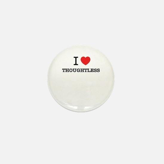 I Love THOUGHTLESS Mini Button