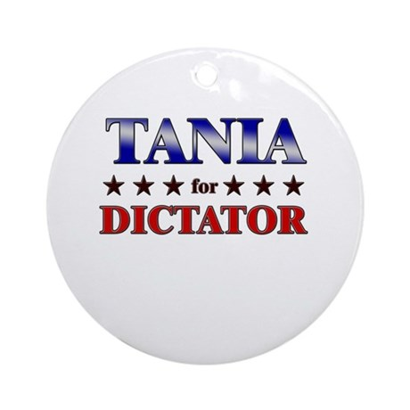 TANIA for dictator Ornament (Round)