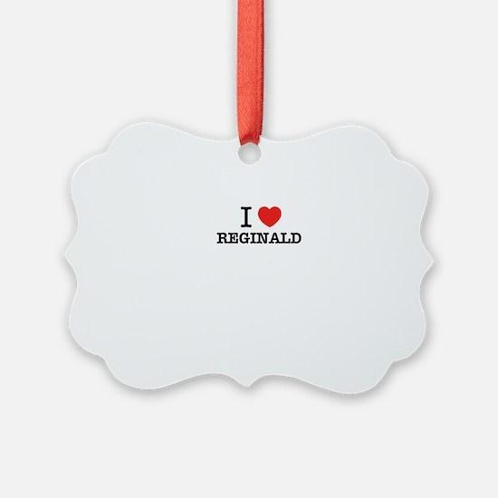 I Love REGINALD Ornament