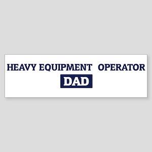 HEAVY EQUIPMENT OPERATOR Dad Bumper Sticker
