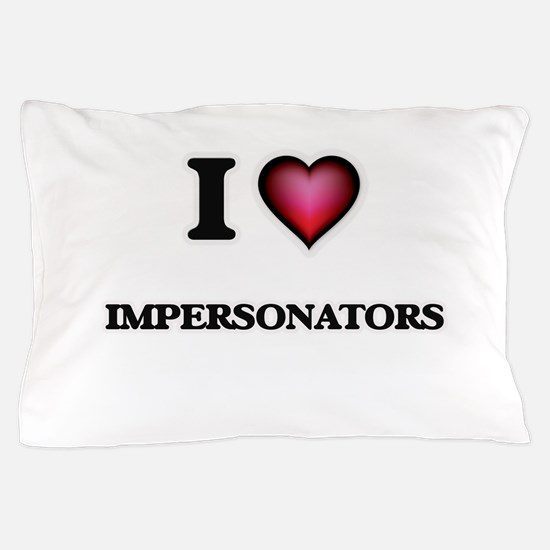 I love Impersonators Pillow Case