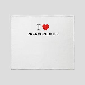I Love FRANCOPHONES Throw Blanket