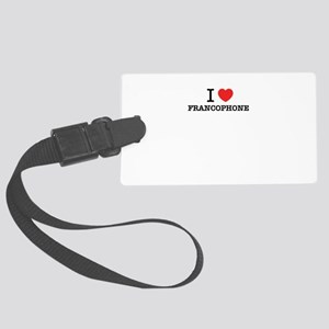 I Love FRANCOPHONE Large Luggage Tag