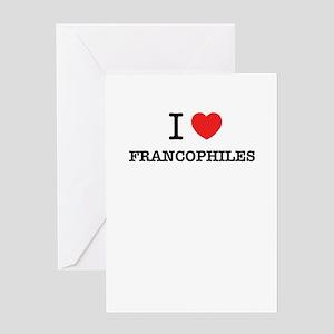 I Love FRANCOPHILES Greeting Cards