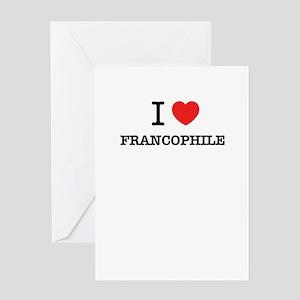 I Love FRANCOPHILE Greeting Cards