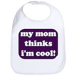 My mom thinks I'm cool Bib