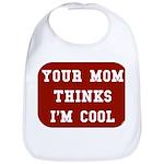 Your mom thinks I'm cool funny Bib