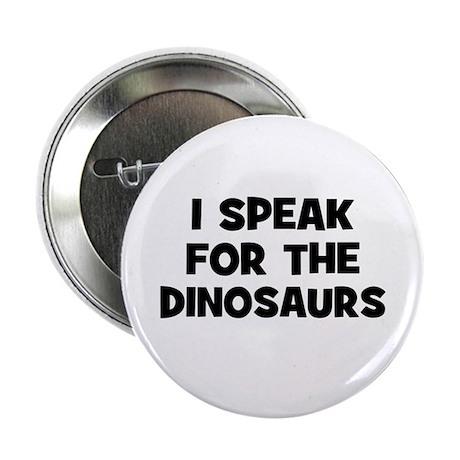 "I Speak For The Dinosaurs 2.25"" Button"