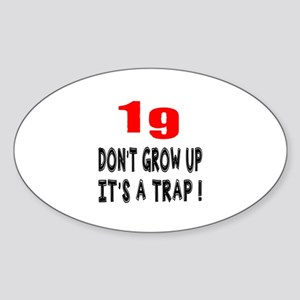 19 Don Not Grow Up It Is A Trap Sticker (Oval)