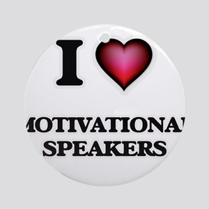 I love Motivational Speakers Round Ornament