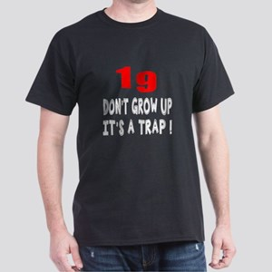 19 Don Not Grow Up It Is A Trap Dark T-Shirt