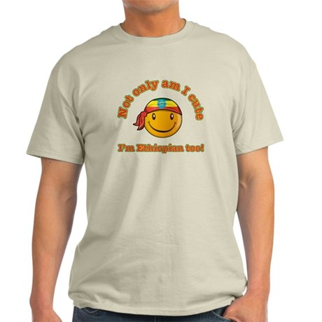 Not only am I cute I'm Ethiopian too! Light T-Shir