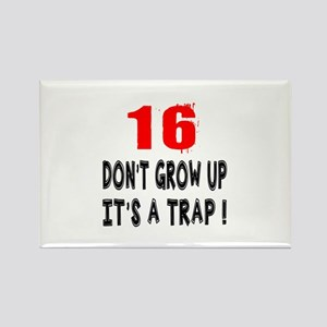 16 Don Not Grow Up It Is A Trap Rectangle Magnet