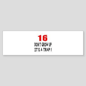 16 Don Not Grow Up It Is A Trap Sticker (Bumper)