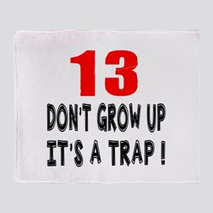 13 Don Not Grow Up It Is A Trap Throw Blanket