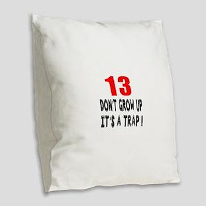 13 Don Not Grow Up It Is A Tra Burlap Throw Pillow