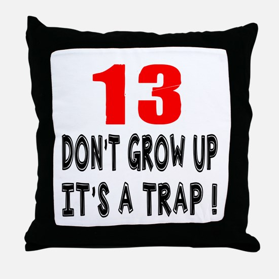 13 Don Not Grow Up It Is A Trap Throw Pillow