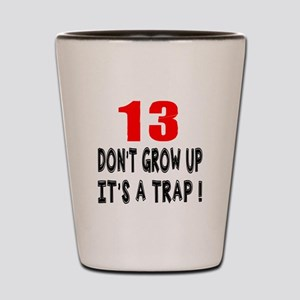 13 Don Not Grow Up It Is A Trap Shot Glass
