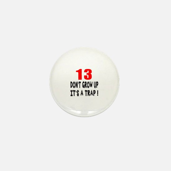 13 Don Not Grow Up It Is A Trap Mini Button