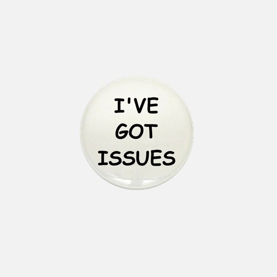 I'VE GOT ISSUES Mini Button